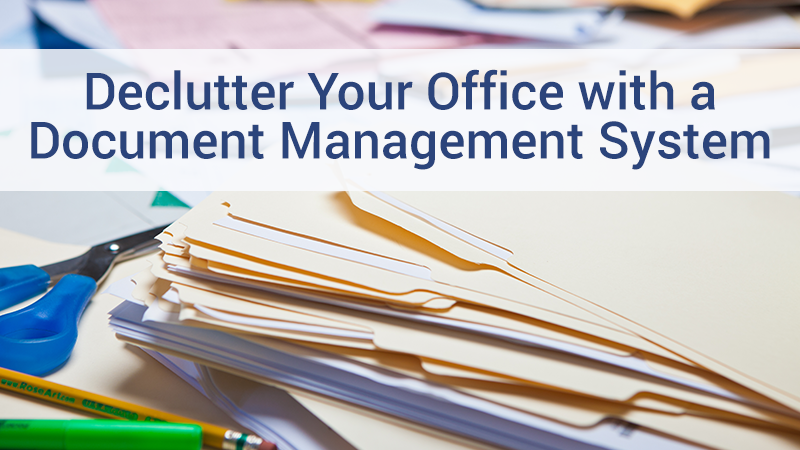 Declutter your office with a document management solution