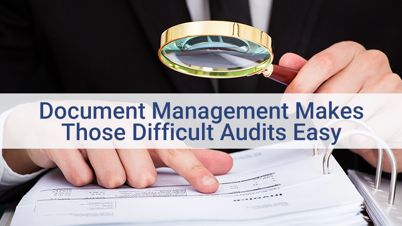 Document Management makes those difficult audits easy