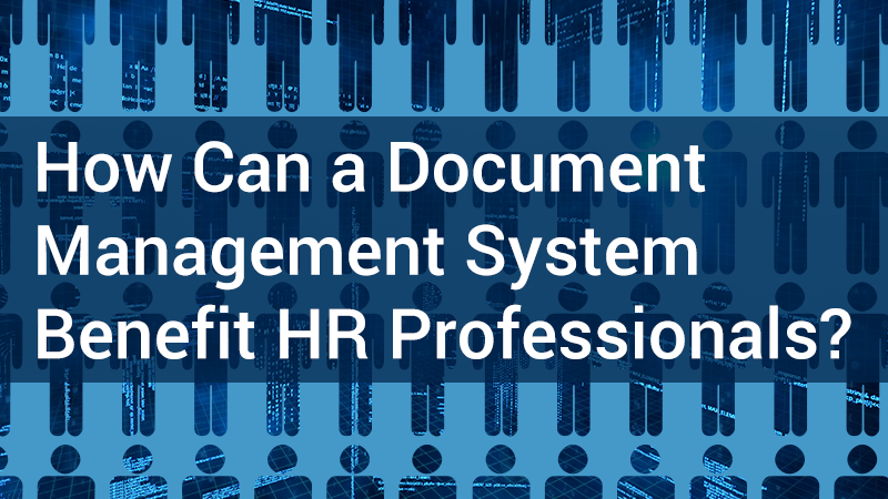 How can a document management system benefit HR professionals?