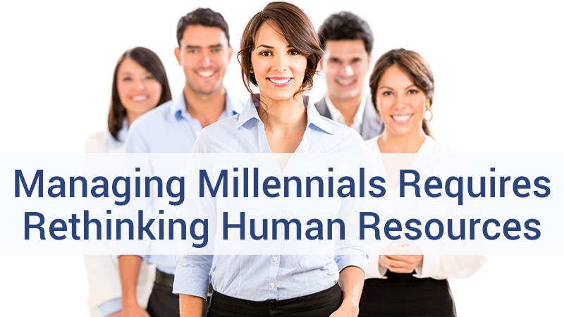 Managing millenials requires rethinking human resources