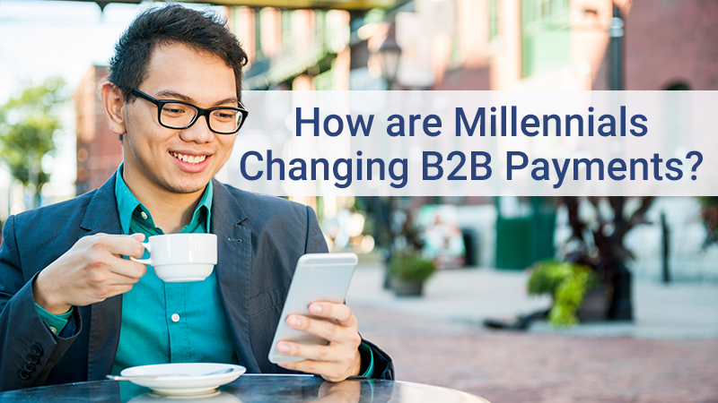 How Millennials are changing B2B payments