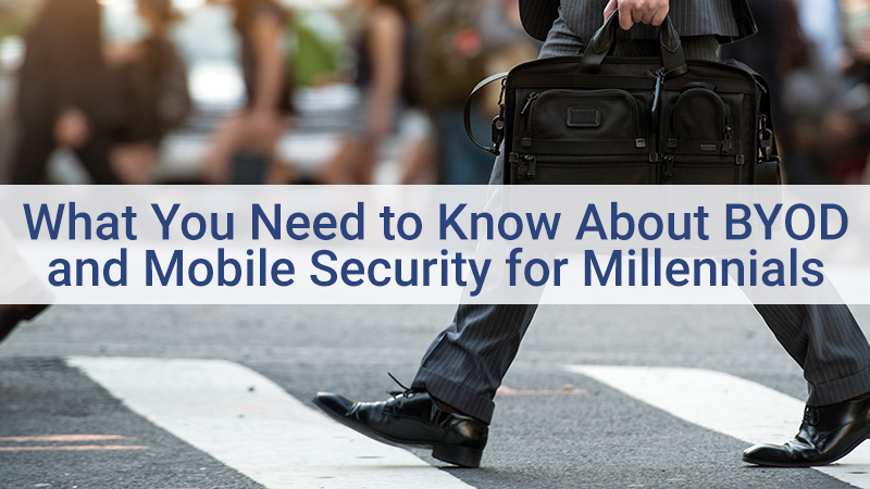 What you need to know about BYOD and mobile security for millennials
