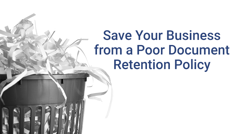Save your business from a poor document retention policy