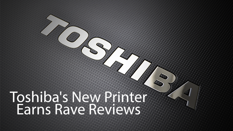 Toshiba's new printer earns rave reviews