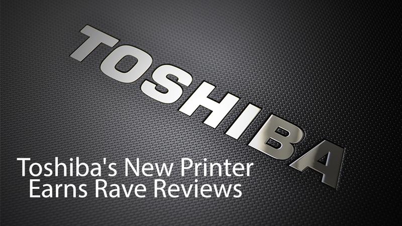 Toshiba's new printer earns rave reviews